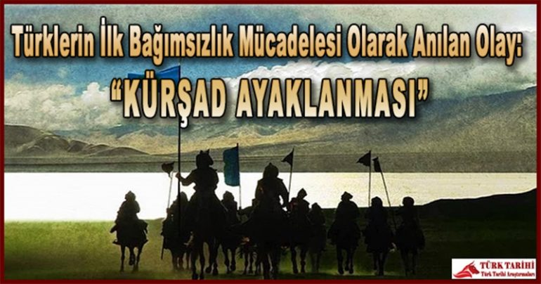 """Türklerin İlk Bağımsızlık Mücadelesi Olarak Anılan Olay:  """"KÜRŞAD AYAKLANMASI"""""""
