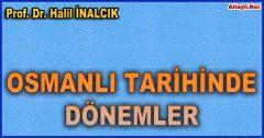 OSMANLI TARİHİNDE DÖNEMLER