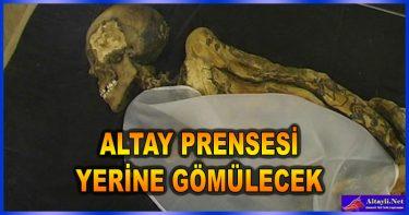 ALTAY PRENSESİ YERİNE GÖMÜLECEK